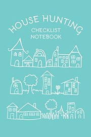 Cover of: House Hunting Checklist Notebook: Checklists for House Finding, Moving, and A New Home | House Home Studio