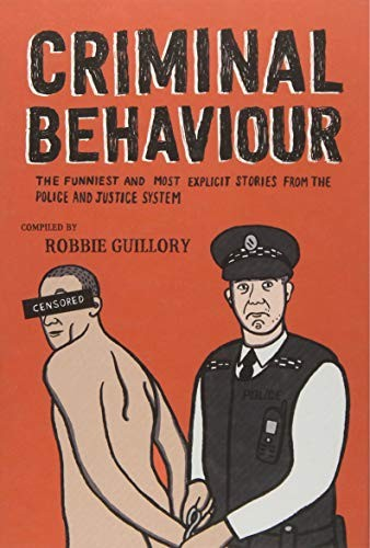 Criminal Behaviour: The Funniest and Most Explicity Stories from the Police and Justice System by