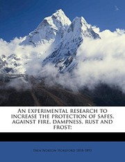 Cover of: An experimental research to increase the protection of safes, against fire, dampness, rust and frost; | Eben Norton Horsford