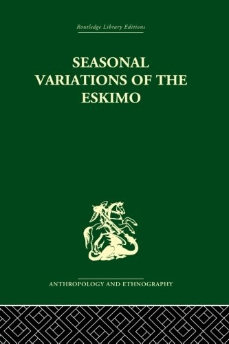 Seasonal Variations of the Eskimo (Routledge Library Editions: Anthropology and Ethnography) by Marcel Mauss