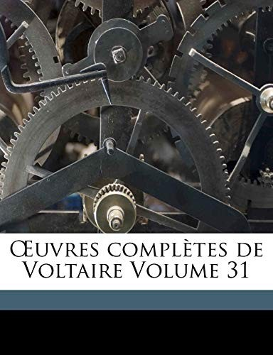 Uvres Completes de Voltaire Volume 31 (French Edition) by Voltaire