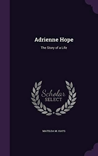 Adrienne Hope: The Story of a Life by Matilda M Hays