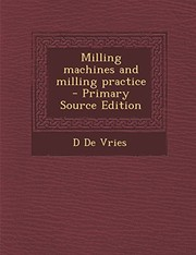 Cover of: Milling machines and milling practice  - Primary Source Edition | D De Vries