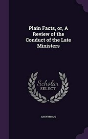 Cover of: Plain Facts, or, A Review of the Conduct of the Late Ministers | Anonymous