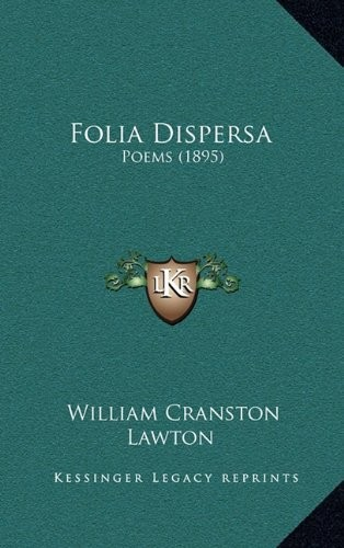 Folia Dispersa: Poems (1895) by William Cranston Lawton