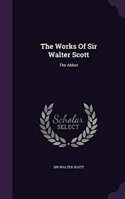 Cover of: The Works of Sir Walter Scott: The Abbot | Sir Walter Scott