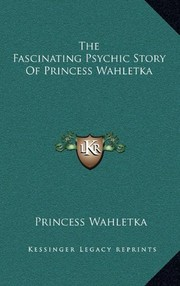 Cover of: The Fascinating Psychic Story Of Princess Wahletka | Princess Wahletka
