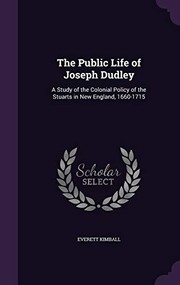 Cover of: The Public Life of Joseph Dudley: A Study of the Colonial Policy of the Stuarts in New England, 1660-1715 | Everett Kimball