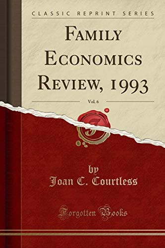 Family Economics Review, 1993, Vol. 6 (Classic Reprint) by Joan C Courtless