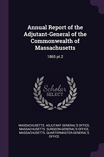 Annual Report of the Adjutant-General of the Commonwealth of Massachusetts: 1865 Pt.2 by