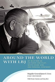 Cover of: Around the World with LBJ: My Wild Ride as Air Force One Pilot, White House Aide, and Personal Confidant | James U. Cross