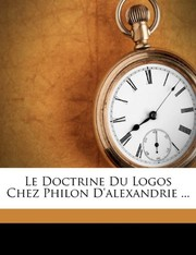 Cover of: Le Doctrine Du Logos Chez Philon D'alexandrie ... (French Edition) | Soulier Henry 1848-