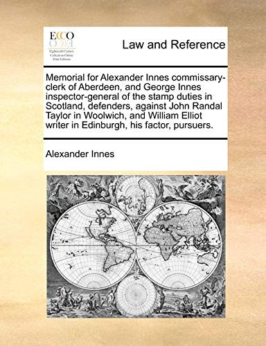 Memorial for Alexander Innes commissary-clerk of Aberdeen, and George Innes inspector-general of the stamp duties in Scotland, defenders, against John ... writer in Edinburgh, his factor, pursuers. by Alexander Innes
