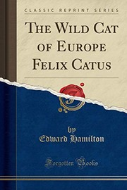 Cover of: The Wild Cat of Europe Felix Catus (Classic Reprint) | Edward Hamilton