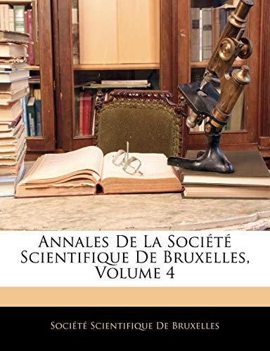 Annales De La Société Scientifique De Bruxelles, Volume 4 (French Edition) by