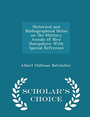 Cover of: Historical and Bibliographical Notes on the Military Annals of New Hampshire: With Special Reference - Scholar's Choice Edition | Albert Stillman Batchellor