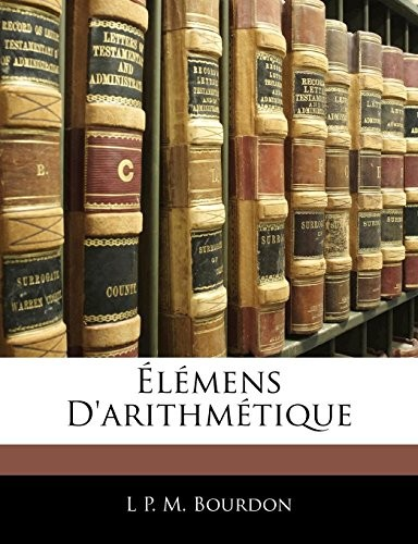 Élémens D'arithmétique (French Edition) by L P. M. Bourdon