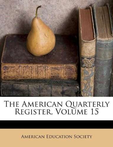 The American Quarterly Register, Volume 15 by American Education Society