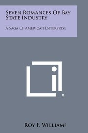 Cover of: Seven Romances of Bay State Industry: A Saga of American Enterprise | Roy F. Williams