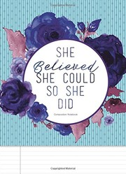 Cover of: Composition Notebook. She Believed She Could So She Did: Teal And Blue Floral Journal To Write In | Mango House Publishing