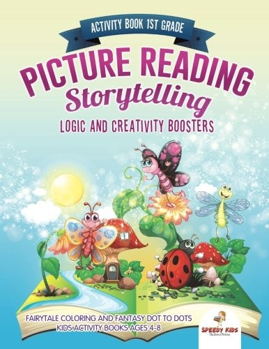 Activity Book 1st Grade. Picture Reading Storytelling. Logic and Creativity Boosters : Fairytale Coloring and Fantasy Dot to Dots. Kids Activity Books Ages 4-8 by Speedy Kids
