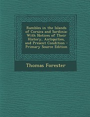 Cover of: Rambles in the Islands of Corsica and Sardinia: With Notices of Their History, Antiquities, and Present Condition - Primary Source Edition | Thomas Forester