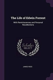 Cover of: The Life of Edwin Forrest: With Reminiscences and Personal Recollections | James Rees