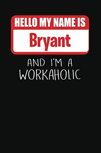 Hello My Name Is Bryant: And I'm A Workaholic | Lined Journal |College Ruled Notebook | Composition Book | Diary by Mark Savage