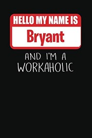 Cover of: Hello My Name Is Bryant: And I'm A Workaholic | Lined Journal |College Ruled Notebook | Composition Book | Diary | Mark Savage