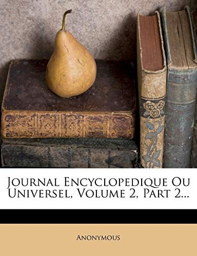 Journal Encyclopedique Ou Universel, Volume 2, Part 2... (French Edition) by Anonymous