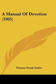 Cover of: A Manual Of Devotion (1905) | Thomas Frank Gailor