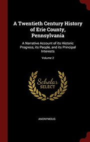 Cover of: A Twentieth Century History of Erie County, Pennsylvania: A Narrative Account of its Historic Progress, its People, and its Principal Interests; Volume 2 | Anonymous