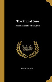 Cover of: The Primal Lure: A Romance of Fort LuCerne | Vingie Eve Roe