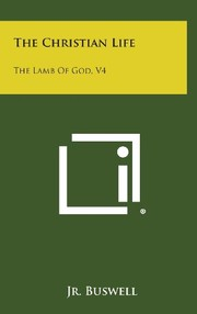 Cover of: The Christian Life: The Lamb of God, V4 | James O. Jr. Buswell