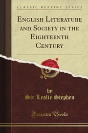 Cover of: English Literature and Society in the Eighteenth Century Ford Lectures, I (Classic Reprint) | Sir Leslie Stephen