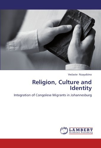 Religion, Culture and Identity: Integration of Congolese Migrants in Johannesburg by Vedaste Nzayabino