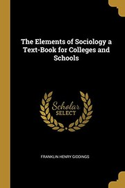 Cover of: The Elements of Sociology a Text-Book for Colleges and Schools | Franklin Henry Giddings