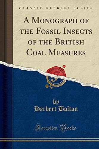 A Monograph of the Fossil Insects of the British Coal Measures (Classic Reprint) by Herbert Bolton