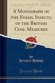 Cover of: A Monograph of the Fossil Insects of the British Coal Measures (Classic Reprint) | Herbert Bolton