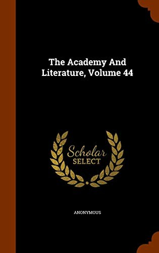 The Academy And Literature, Volume 44 by Anonymous