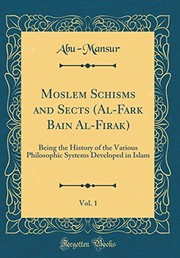 Cover of: Moslem Schisms and Sects (Al-Fark Bain Al-Firak), Vol. 1: Being the History of the Various Philosophic Systems Developed in Islam (Classic Reprint) | Abu-Mansur Abu-Mansur
