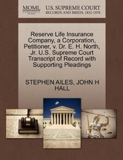 Cover of: Reserve Life Insurance Company, a Corporation, Petitioner, v. Dr. E. H. North, Jr. U.S. Supreme Court Transcript of Record with Supporting Pleadings | STEPHEN AILES, JOHN H HALL