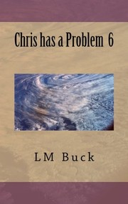 Cover of: Chris has a Problem 6 (Volume 6) | LM Buck