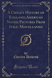 Cover of: A Child's History of England; American Notes; Pictures From Italy; Miscellanies (Classic Reprint) | Charles Dickens