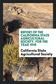 Cover of: Report of the California State Agricultural Society. For the Year 1910 | California State Agricultural Society