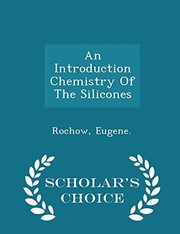 Cover of: An Introduction Chemistry Of The Silicones - Scholar's Choice Edition | Eugene Rochow