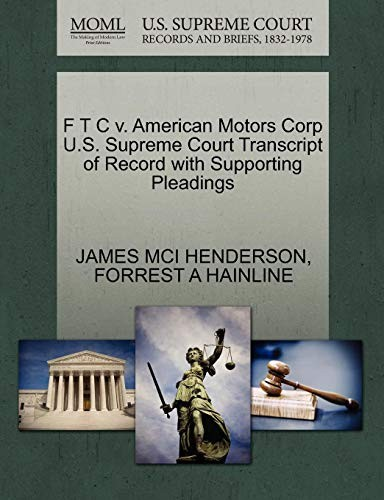 F T C v. American Motors Corp U.S. Supreme Court Transcript of Record with Supporting Pleadings by JAMES MCI HENDERSON, FORREST A HAINLINE