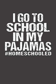 Cover of: I Go To School In My Pajamas #Homeschooled: Lined Writing Notebook Journal | J M Skinner