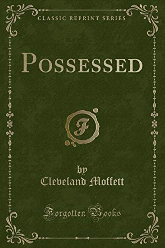 Possessed (Classic Reprint) by Cleveland Moffett