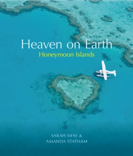 Honeymoon Islands: A Lover's Guide to Romantic Holidays. Sarah Siese and Amanda Statham by Sarah Siese